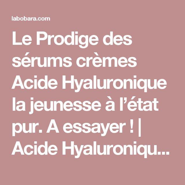 Le Prodige des sérums crèmes Acide Hyaluronique la jeunesse à l'état pur. A essayer ! | Acide Hyaluronique utilisable chez vous : Une révolution ?