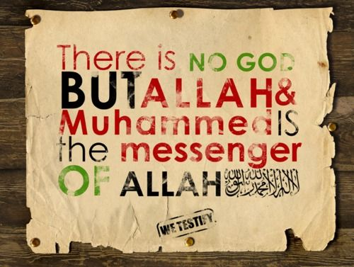 There is no god but Allah and Muhammed is the messenger of Allah. (La' illaha ill'Allah, Muḥammadun rasull'Allah)