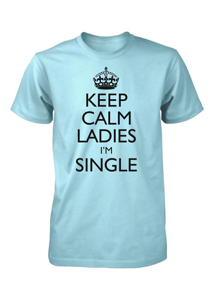 Hot 4 Tshirts Keep Calm Ladies I 39 M Single T Shirt Men 39 S