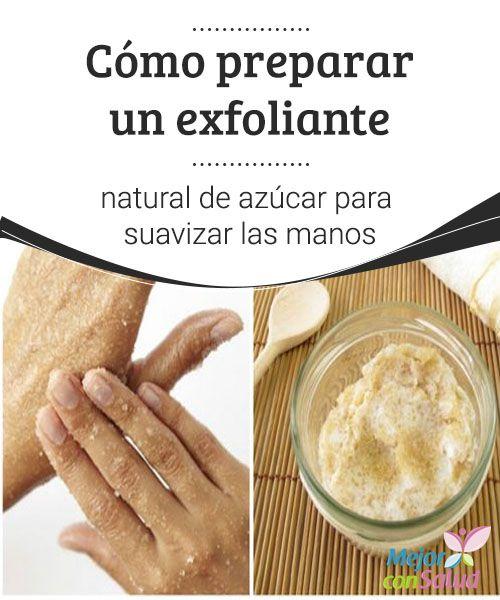 Cómo preparar un #exfoliante natural de azúcar para suavizar las manos   Para suavizar la piel de tus manos no tienes que gastar en costosos #tratamientos. Anímate a preparar tu propio exfoliante de #azúcar y descubre sus bondades.