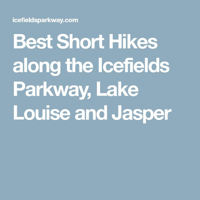 Best Short Hikes along the Icefields Parkway, Lake Louise and Jasper