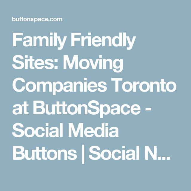 Family Friendly Sites: Moving Companies Toronto at ButtonSpace - Social Media Buttons | Social Network Buttons | Share Buttons