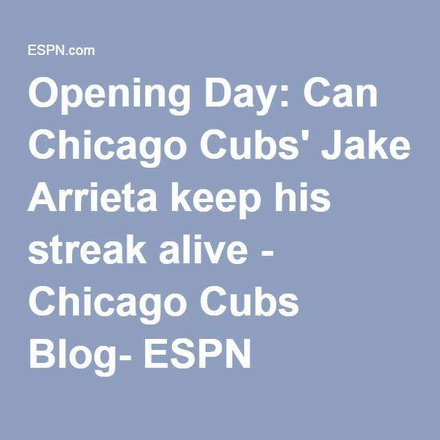 Opening Day: Can Chicago Cubs' Jake Arrieta keep his streak alive - Chicago Cubs Blog- ESPN
