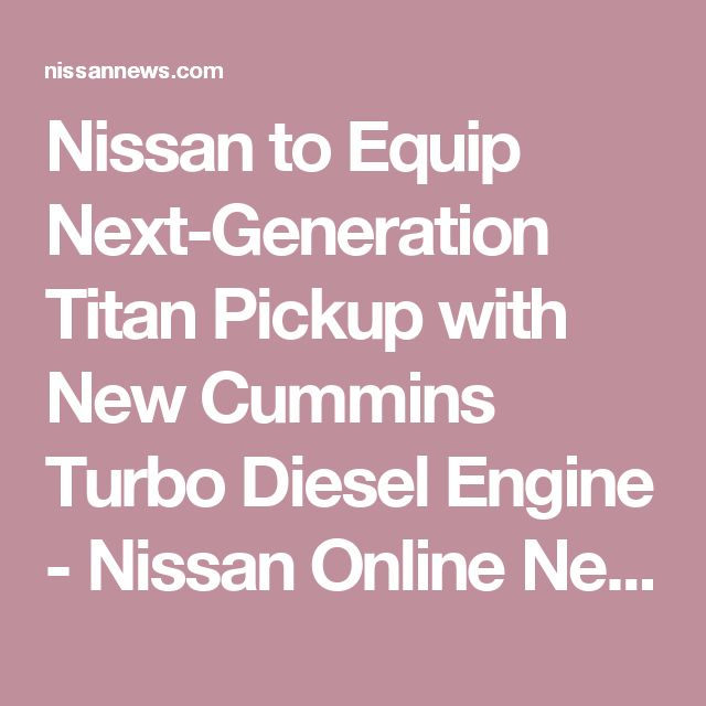 Nissan to Equip Next-Generation Titan Pickup with New Cummins Turbo Diesel Engine -  Nissan Online Newsroom