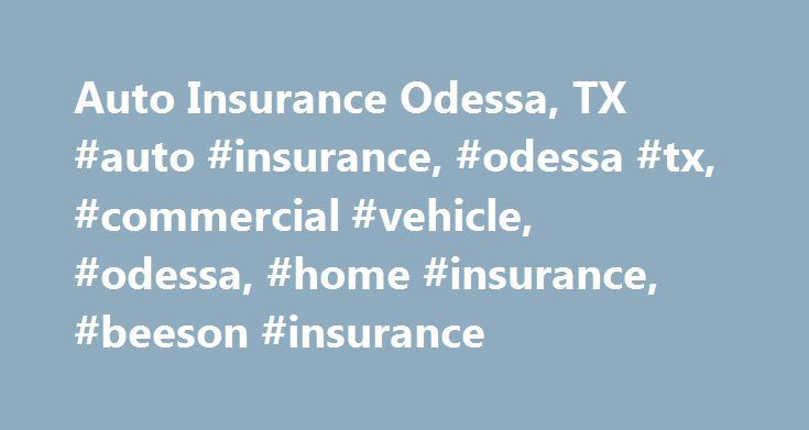 Auto Insurance Odessa, TX #auto #insurance, #odessa #tx, #commercial #vehicle, #odessa, #home #insurance, #beeson #insurance http://wisconsin.nef2.com/auto-insurance-odessa-tx-auto-insurance-odessa-tx-commercial-vehicle-odessa-home-insurance-beeson-insurance/  # Auto Insurance in Odessa, TX The Beeson Insurance Agency, LLC in Odessa, TX has been providing the Permian Basin the best quality home and auto insurance available since 1982. Beeson Insurance Agency, LLC provides superior customer…