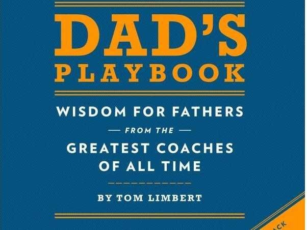 Dad's Playbook: Wisdom for Fathers from the Greatest Coaches of All Time.  This gift book for dad collects more than 100 inspiring quotes from the greatest coaches of all time. After all, dads do what the best coaches do: they motivate, mentor, discipline, and love. Author and parenting expert Tom Limbert takes wisdom from John Madden, Vince Lombardi, Tommy Lasorda, Phil Jackson, and many more, and applies it to fatherhood. #mustread #fatherhood #parenting