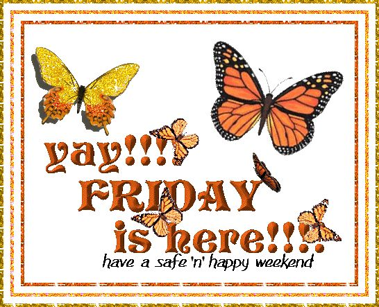 Have a Happy Weekend | Yay! Friday is here! Have a safe & happy weekend!