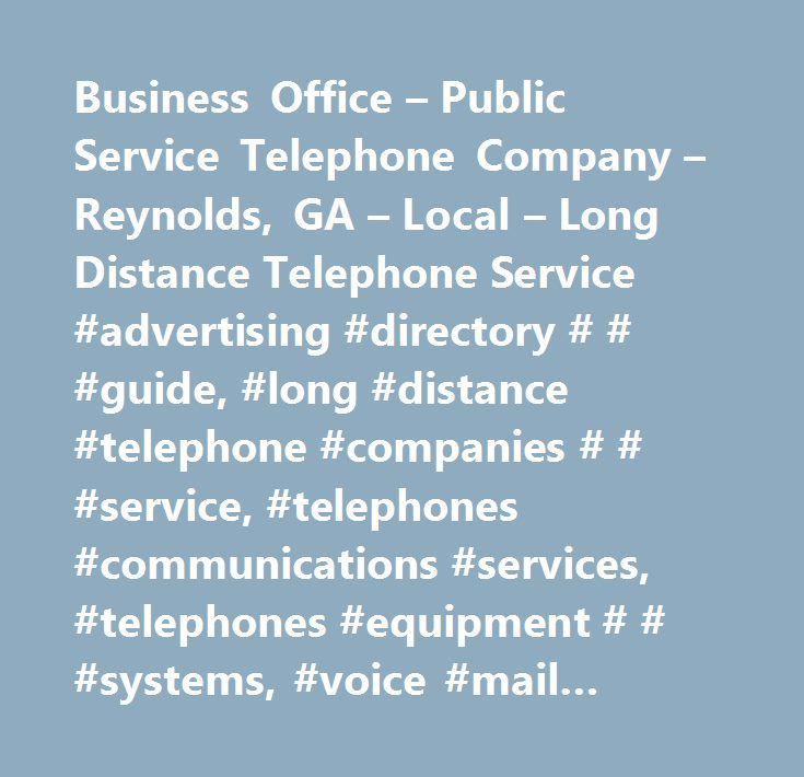 Business Office – Public Service Telephone Company – Reynolds, GA – Local – Long Distance Telephone Service #advertising #directory # # #guide, #long #distance #telephone #companies # # #service, #telephones #communications #services, #telephones #equipment # # #systems, #voice #mail #service, #local # # #long #distance #telephone #service, #telephone #long #distance #companies # # #service, #guides # # #directories, #telephone #long #distance #companies # # #services, #directory…