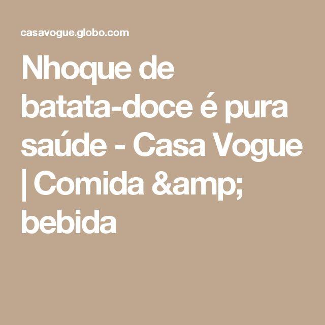 Nhoque de batata-doce é pura saúde - Casa Vogue | Comida & bebida