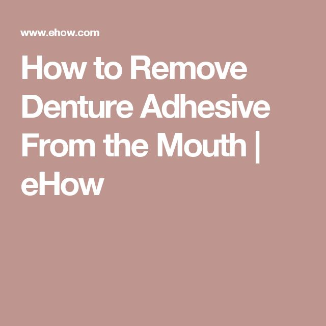 How To Remove Denture Adhesive From The Mouth Ehow