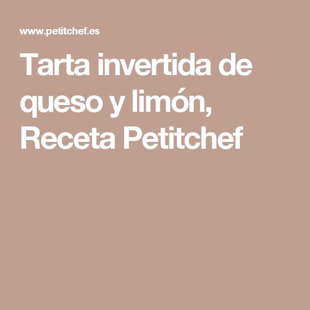 Tarta invertida de queso y limón, Receta Petitchef