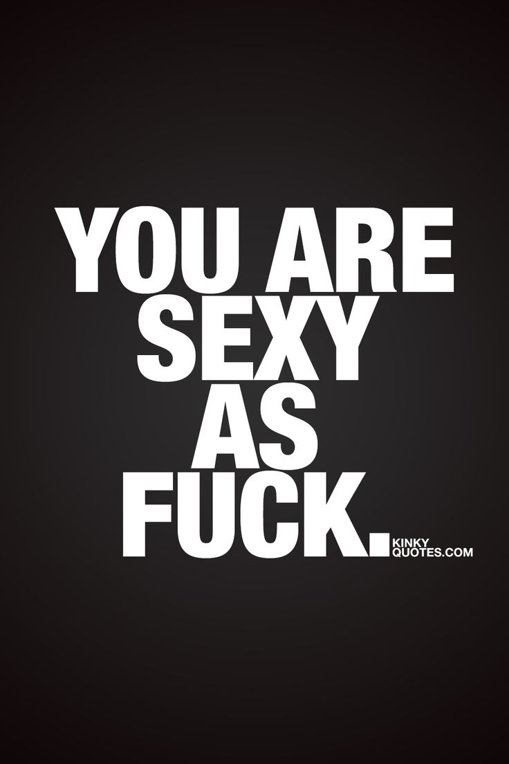 You are sexy as fuck. ❤ #forhim #forher ❤ Kinky Quotes ❤ #couplequotes #sexyasfuck