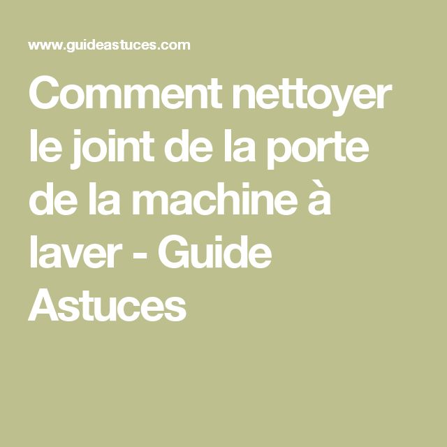 Comment nettoyer joint machine a laver - Comment nettoyer la machine a laver ...