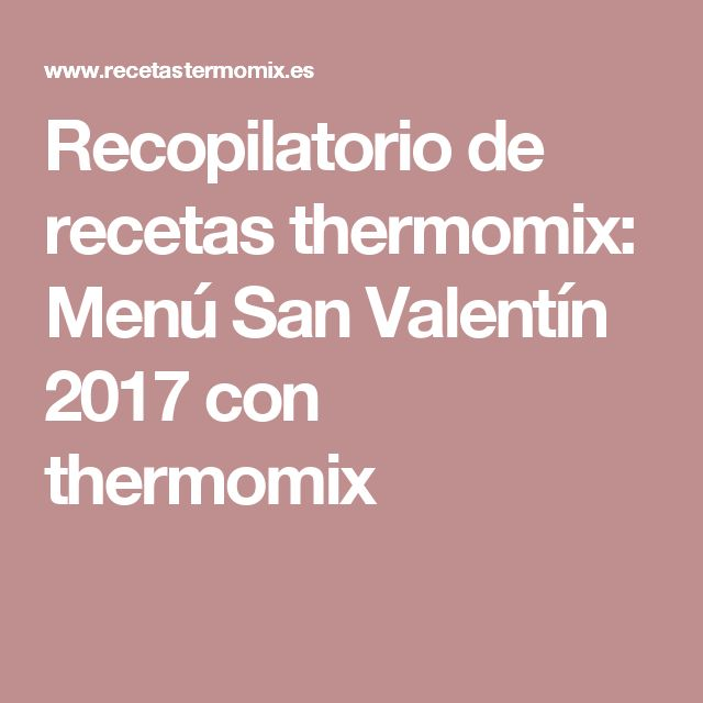 Recopilatorio de recetas thermomix: Menú San Valentín 2017 con thermomix