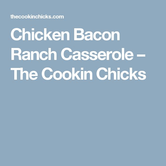 Chicken Bacon Ranch Casserole – The Cookin Chicks