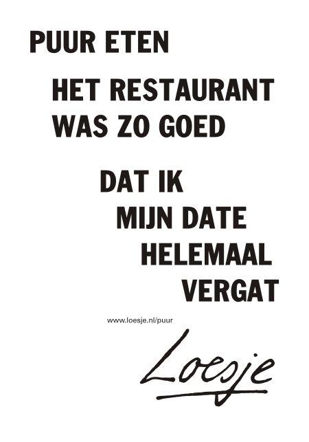Puur eten het restaurant was zo goed dat ik mijn date helemaal vergat *Loesje*