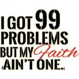 I Got 99 Problems But My Faith Ain't One Item# C021 by Mychristianshirts on Etsy