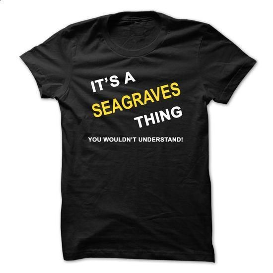 Its A Seagraves Thing - #long sweater #sweater coat. ORDER HERE => https://www.sunfrog.com/Names/Its-A-Seagraves-Thing-hsnh.html?68278