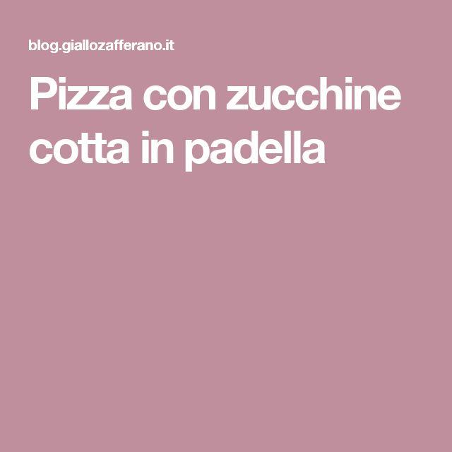 Pizza con zucchine cotta in padella