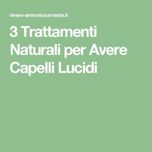 3 Trattamenti Naturali per Avere Capelli Lucidi