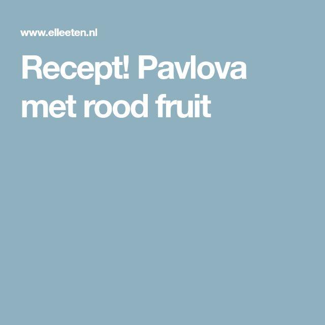 Recept! Pavlova met rood fruit