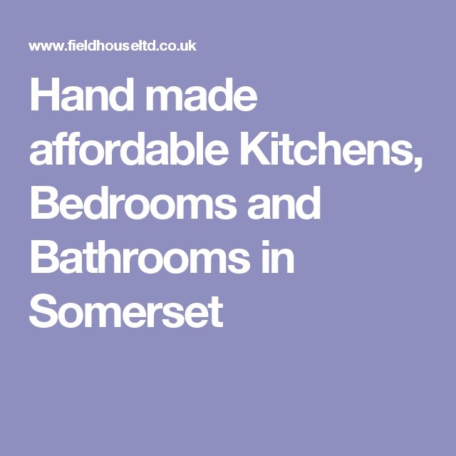 Hand made affordable Kitchens, Bedrooms and Bathrooms in Somerset