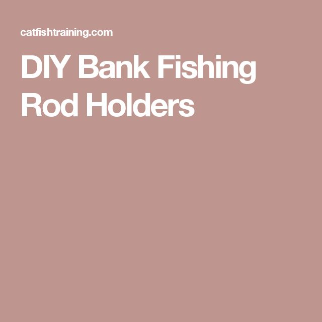 DIY Bank Fishing Rod Holders