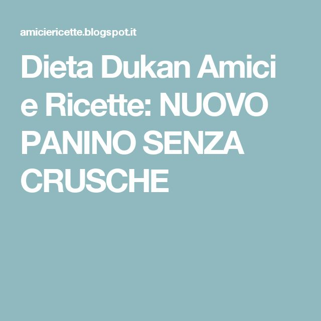 Dieta Dukan Amici e Ricette: NUOVO PANINO SENZA CRUSCHE