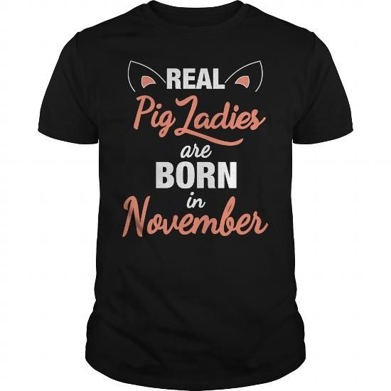 Make this funny birthday in month gift saying  pig Ladies are Born in november  as a great for you or someone who born in November Tee Shirts T-Shirts Legging Mug Hat Zodiac birth gift