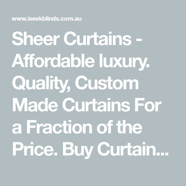 Sheer Curtains - Affordable luxury. Quality, Custom Made Curtains For a Fraction of the Price.  Buy Curtains Online. - iSeek Blinds