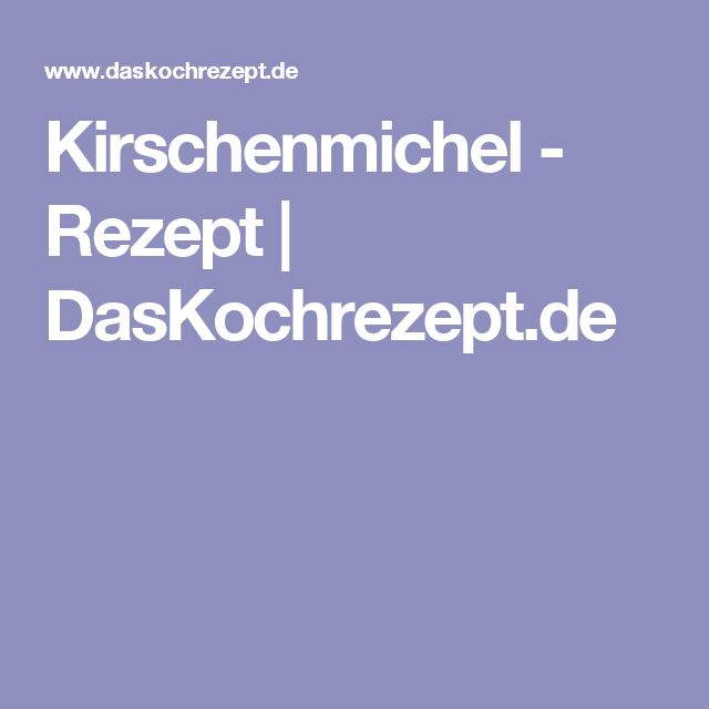 Kirschenmichel - Rezept | DasKochrezept.de