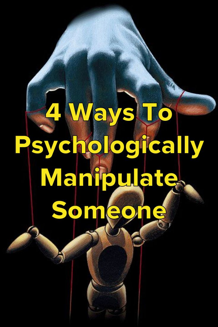 4 Ways To Psychologically Manipulate Someone