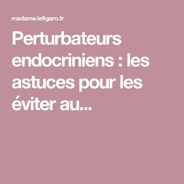 Perturbateurs endocriniens : les astuces pour les éviter au...