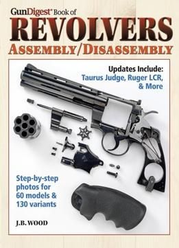 Good Gun Digest Book Of Revolvers Assembly Disassembly PDF