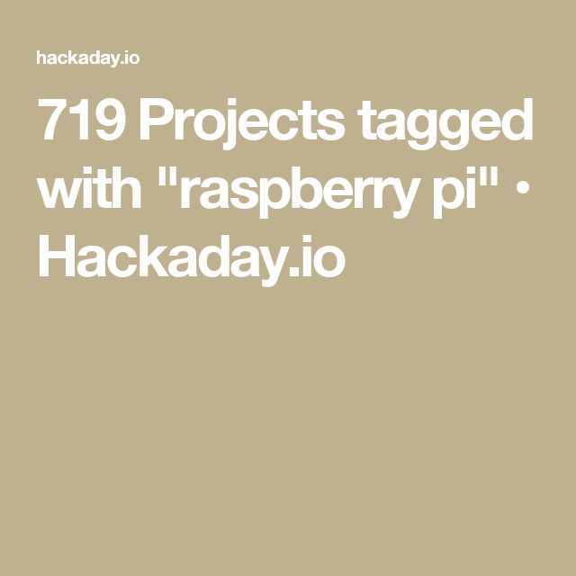 """719 Projects tagged with """"raspberry pi"""" • Hackaday.io"""