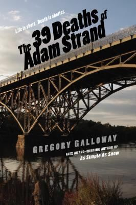 """The 39 Deaths of Adam Strand / Gregory Galloway """"A bored, self-absorbed teenager commits suicide and later wakes up alive, physically unharmed--thirty-nine times."""""""