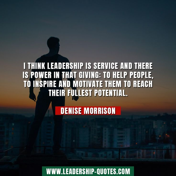 I think leadership is service and there is power in that giving: to help people, to inspire and motivate them to reach their fullest potential. Denise Morrison