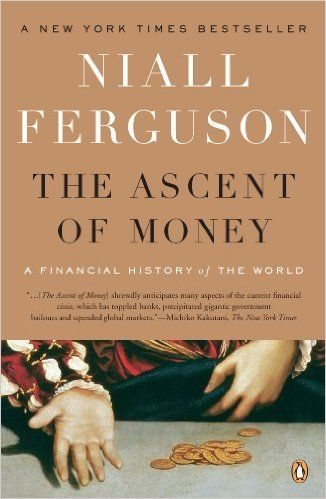 "Business Insider's ""27 Books Every Entrepreneur Should Read""  The Ascent of Money: A Financial History of the World eBook: Niall Ferguson: Kindle Store"