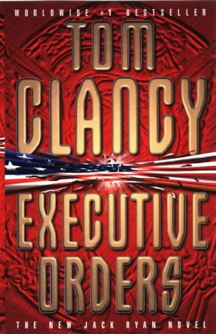 Executive Orders (Jack Ryan, #8) I have read most of Tom Clancy's Books and collected them. This one is my favourite, but I enjoy them all.