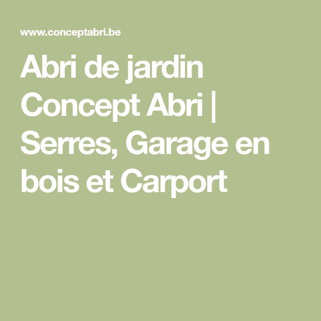 Abri de jardin Concept Abri | Serres, Garage en bois et Carport