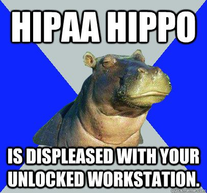 HIPAA HIPPO Is displeased with your unlocked workstation.  Skeptical Hippo