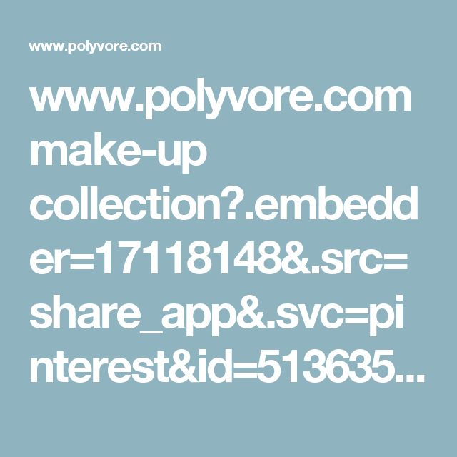 www.polyvore.com make-up collection?.embedder=17118148&.src=share_app&.svc=pinterest&id=5136351&utm_campaign=default