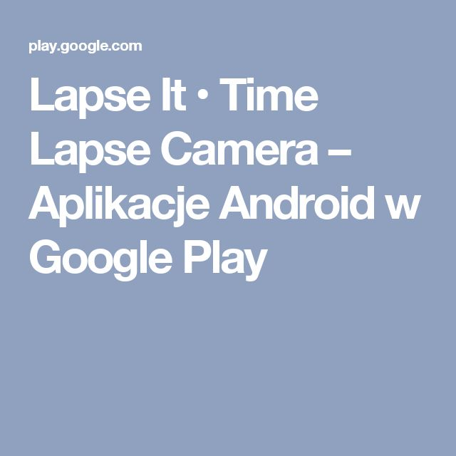 Lapse It • Time Lapse Camera – Aplikacje Android w Google Play