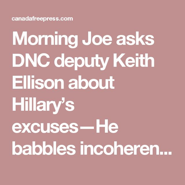 Morning Joe asks DNC deputy Keith Ellison about Hillary's excuses—He babbles incoherent about Trump