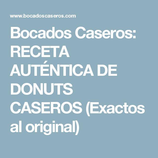 Bocados Caseros: RECETA AUTÉNTICA DE DONUTS CASEROS (Exactos al original)