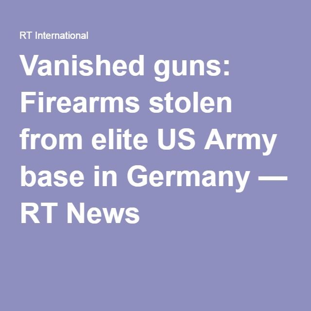 Vanished Guns Firearms Stolen From Elite Us Army Base In Germany Rt News