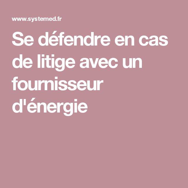 Se défendre en cas de litige avec un fournisseur d'énergie