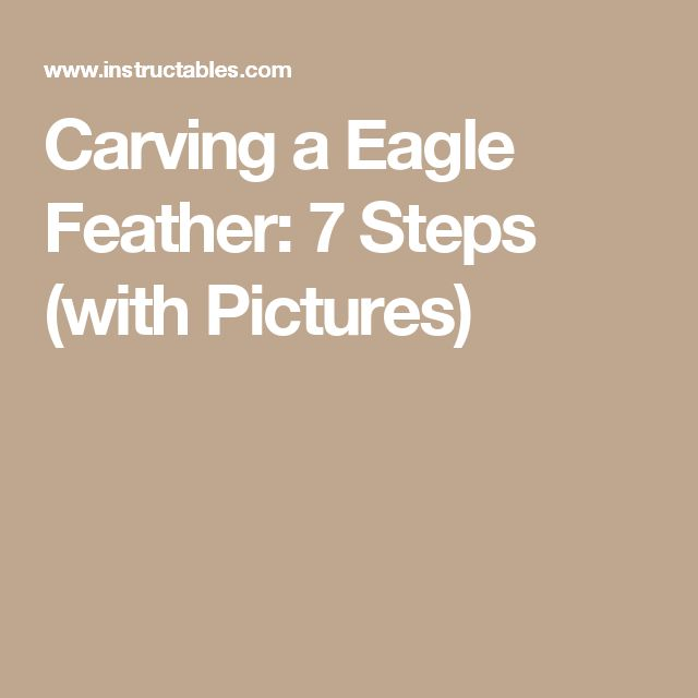 Carving a Eagle Feather: 7 Steps (with Pictures)