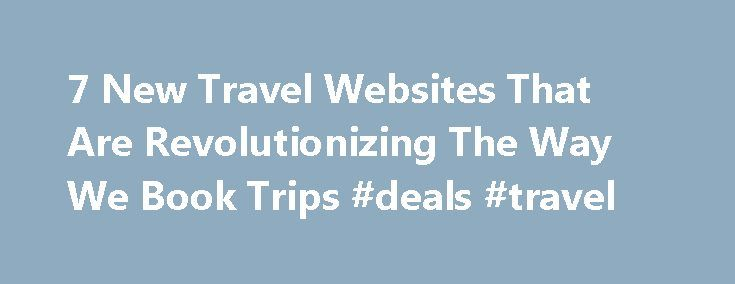 7 New Travel Websites That Are Revolutionizing The Way We Book Trips #deals #travel http://travel.remmont.com/7-new-travel-websites-that-are-revolutionizing-the-way-we-book-trips-deals-travel/  #travel websites # 7 New Travel Websites That Are Revolutionizing The Way We Book Trips The Flexible Finder [[nid:1507938]] Admit it: You type full-sentence questions into Google because it always seems to find the right answers. But up until Adioso hit the Web, there wasn't a travel search engine…