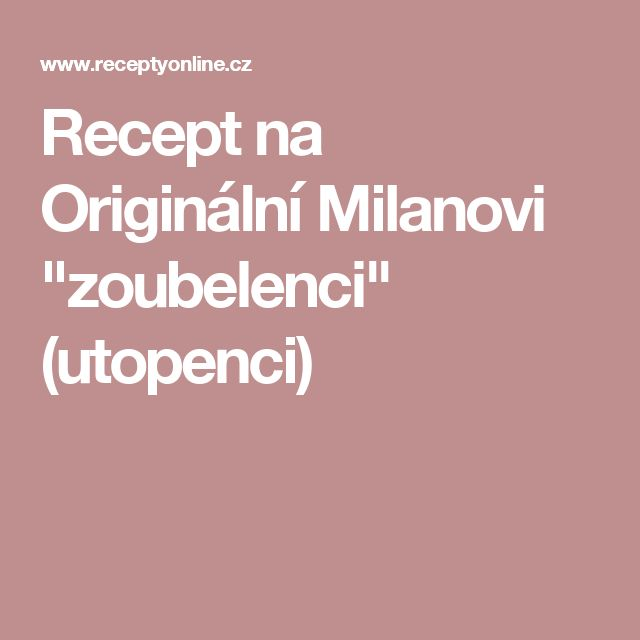 "Recept na Originální Milanovi ""zoubelenci"" (utopenci)"